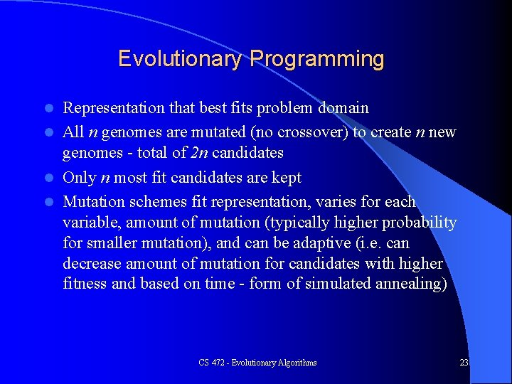 Evolutionary Programming Representation that best fits problem domain l All n genomes are mutated