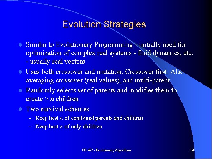 Evolution Strategies Similar to Evolutionary Programming - initially used for optimization of complex real