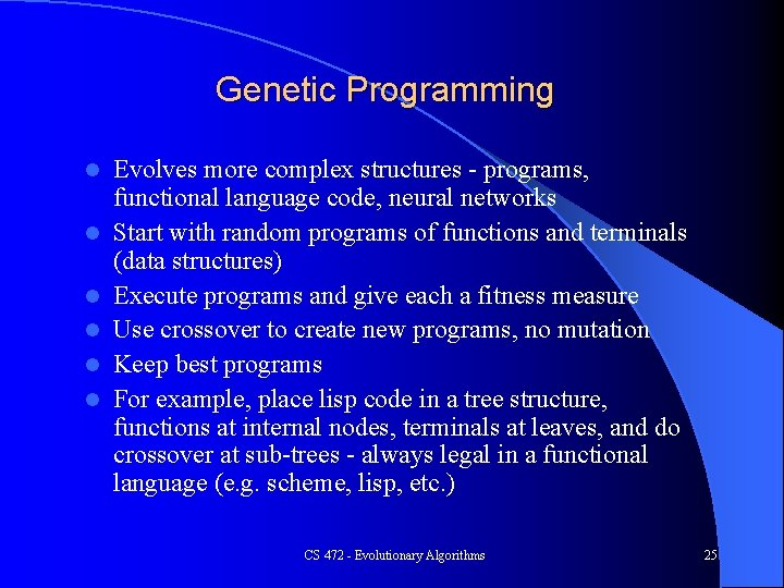 Genetic Programming l l l Evolves more complex structures - programs, functional language code,