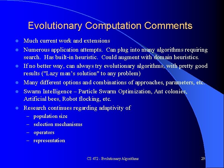Evolutionary Computation Comments l l l Much current work and extensions Numerous application attempts.