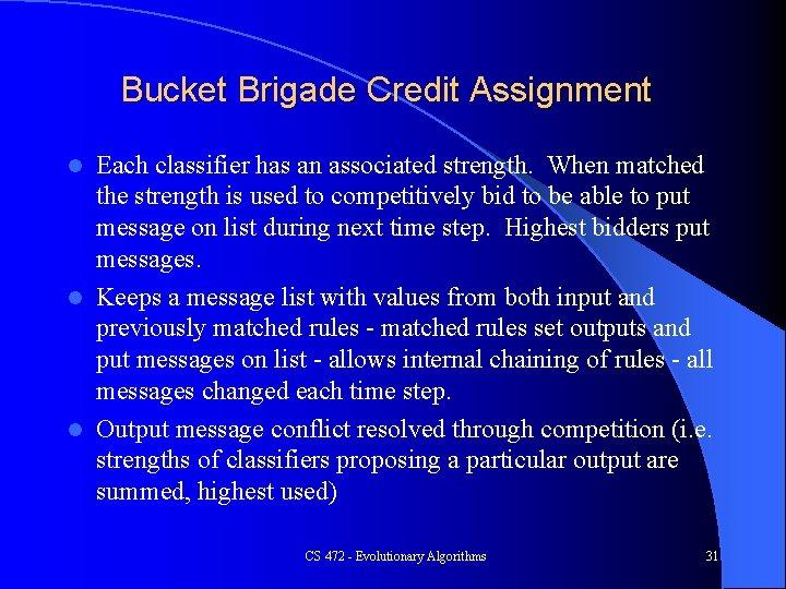 Bucket Brigade Credit Assignment Each classifier has an associated strength. When matched the strength