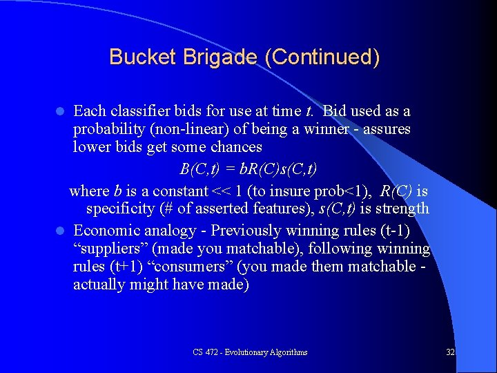 Bucket Brigade (Continued) Each classifier bids for use at time t. Bid used as