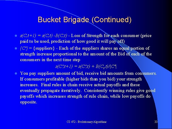 Bucket Brigade (Continued) s(C, t+1) = s(C, t) -B(C, t) - Loss of Strength