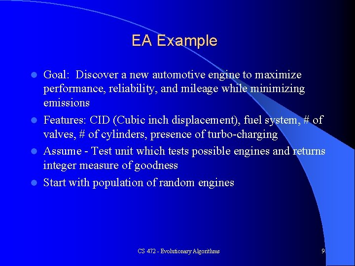 EA Example Goal: Discover a new automotive engine to maximize performance, reliability, and mileage