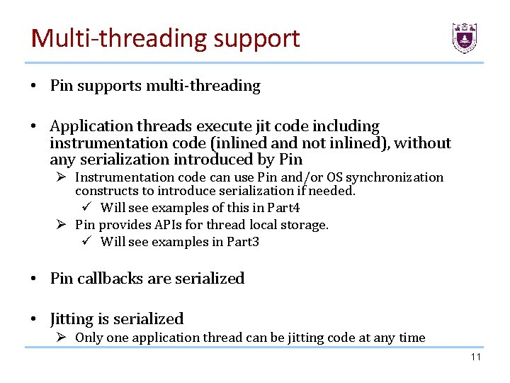 Multi-threading support • Pin supports multi-threading • Application threads execute jit code including instrumentation