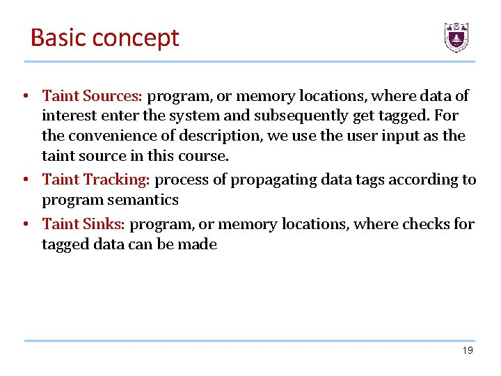 Basic concept • Taint Sources: program, or memory locations, where data of interest enter