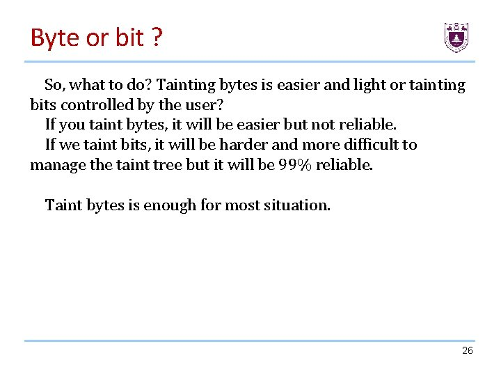 Byte or bit ? So, what to do? Tainting bytes is easier and light