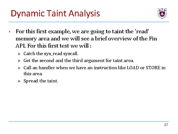 Dynamic Taint Analysis • For this first example, we are going to taint the