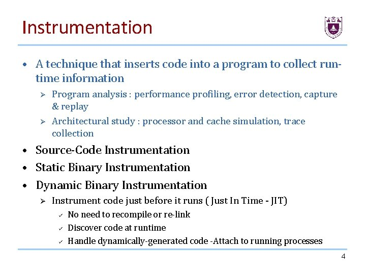 Instrumentation • A technique that inserts code into a program to collect runtime information