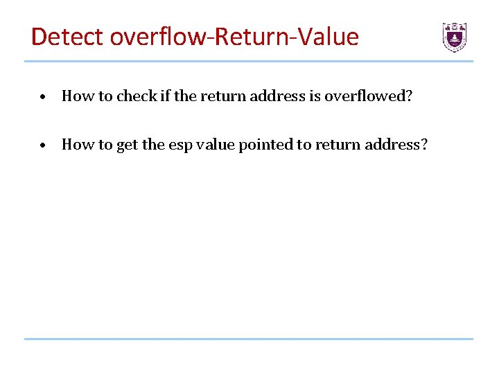 Detect overflow-Return-Value • How to check if the return address is overflowed? • How
