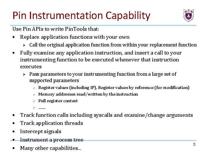 Pin Instrumentation Capability Use Pin APIs to write Pin. Tools that: • Replace application