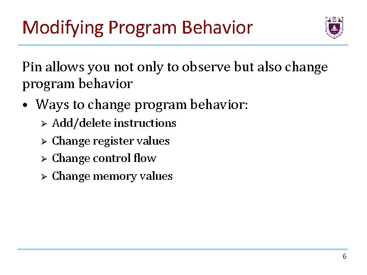 Modifying Program Behavior Pin allows you not only to observe but also change program