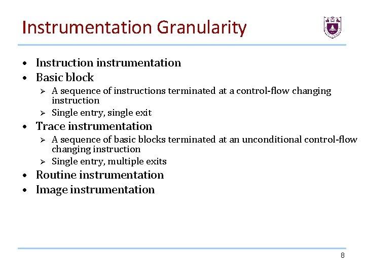 Instrumentation Granularity • Instruction instrumentation • Basic block Ø Ø A sequence of instructions