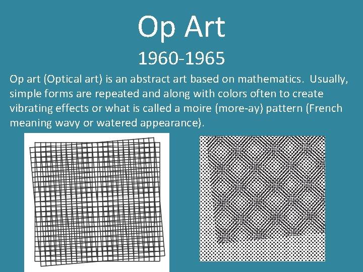 Op Art 1960 -1965 Op art (Optical art) is an abstract art based on