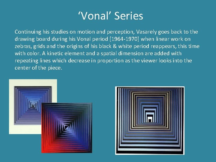 'Vonal' Series Continuing his studies on motion and perception, Vasarely goes back to the