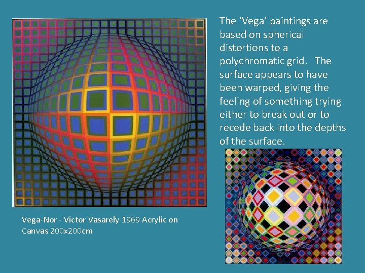 The 'Vega' paintings are based on spherical distortions to a polychromatic grid. The surface