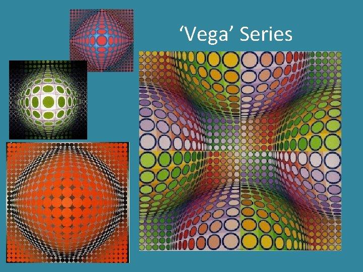'Vega' Series