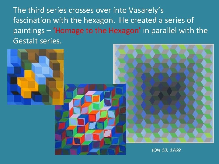 The third series crosses over into Vasarely's fascination with the hexagon. He created a