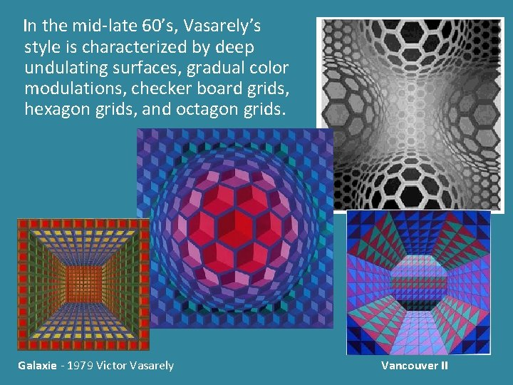 In the mid-late 60's, Vasarely's style is characterized by deep undulating surfaces, gradual color