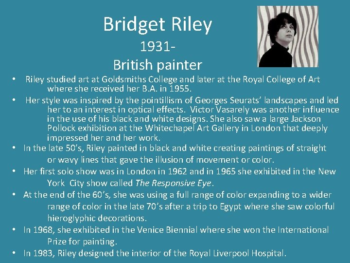 Bridget Riley 1931 British painter • Riley studied art at Goldsmiths College and later