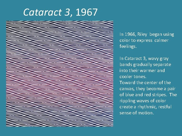Cataract 3, 1967 In 1966, Riley began using color to express calmer feelings. In