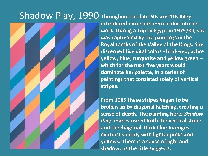 Shadow Play, 1990 Throughout the late 60 s and 70 s Riley introduced more
