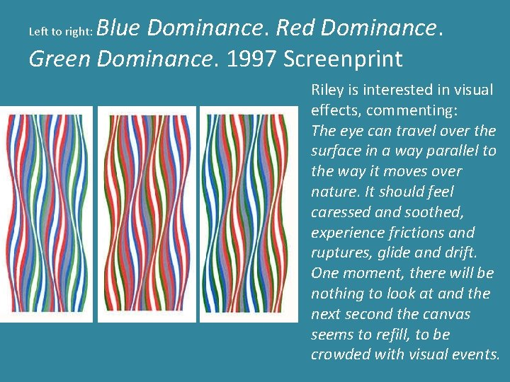 Blue Dominance. Red Dominance. Green Dominance. 1997 Screenprint Left to right: Riley is interested