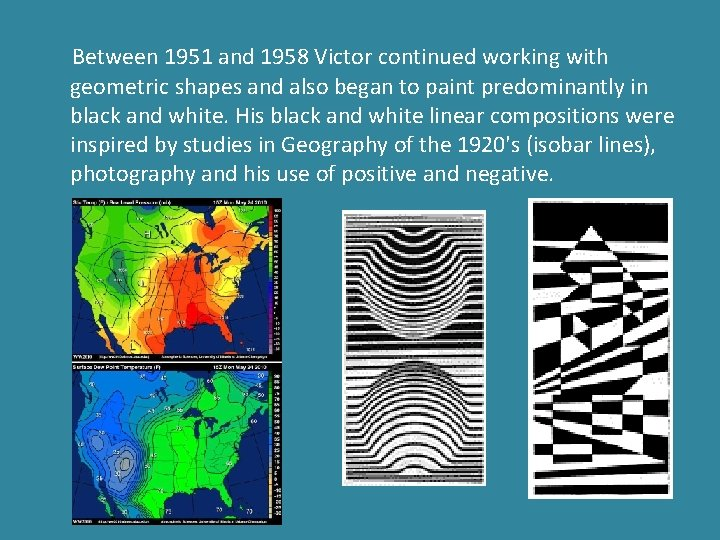 Between 1951 and 1958 Victor continued working with geometric shapes and also began to