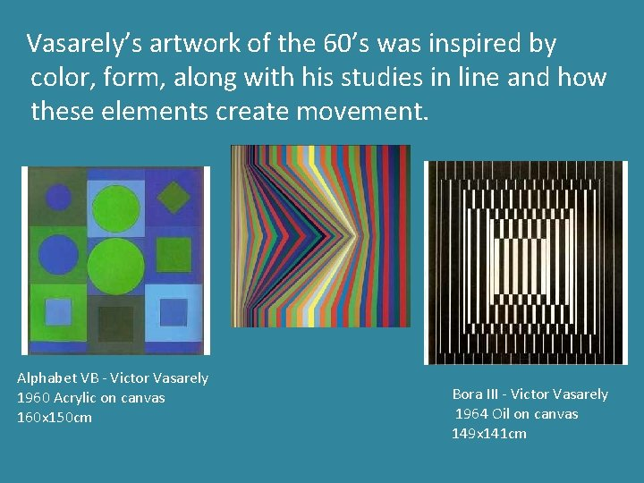 Vasarely's artwork of the 60's was inspired by color, form, along with his studies