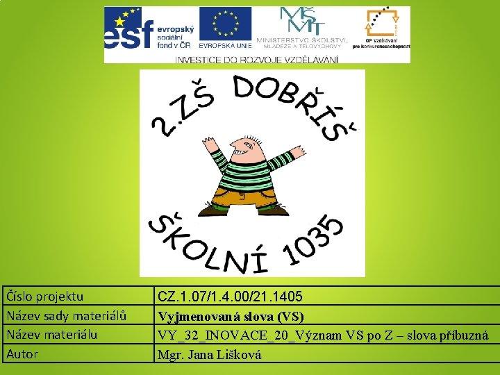 Číslo projektu Název sady materiálů Název materiálu Autor CZ. 1. 07/1. 4. 00/21. 1405