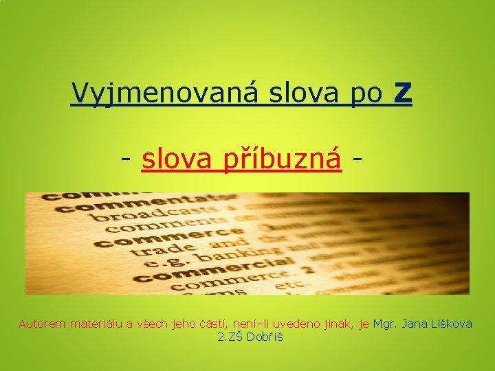 Vyjmenovaná slova po Z - slova příbuzná - Autorem materiálu a všech jeho částí,