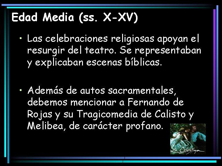 Edad Media (ss. X-XV) • Las celebraciones religiosas apoyan el resurgir del teatro. Se