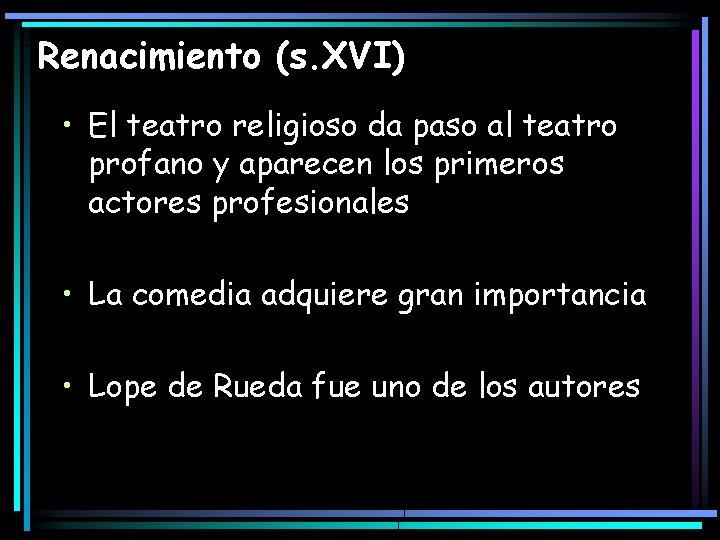 Renacimiento (s. XVI) • El teatro religioso da paso al teatro profano y aparecen