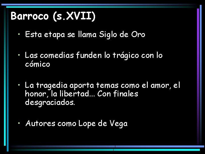 Barroco (s. XVII) • Esta etapa se llama Siglo de Oro • Las comedias