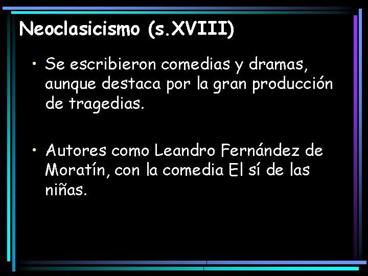 Neoclasicismo (s. XVIII) • Se escribieron comedias y dramas, aunque destaca por la gran