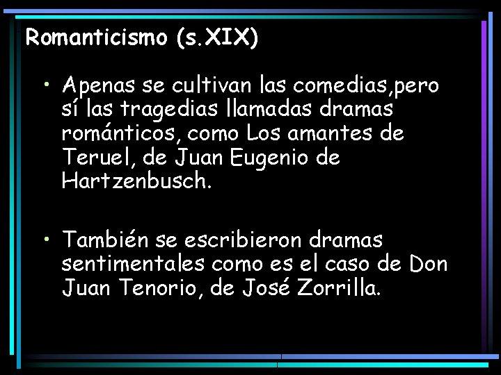 Romanticismo (s. XIX) • Apenas se cultivan las comedias, pero sí las tragedias llamadas