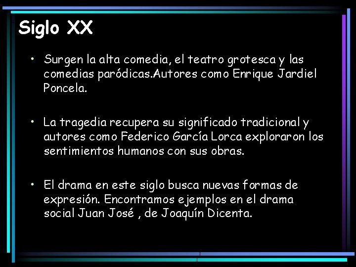 Siglo XX • Surgen la alta comedia, el teatro grotesca y las comedias paródicas.