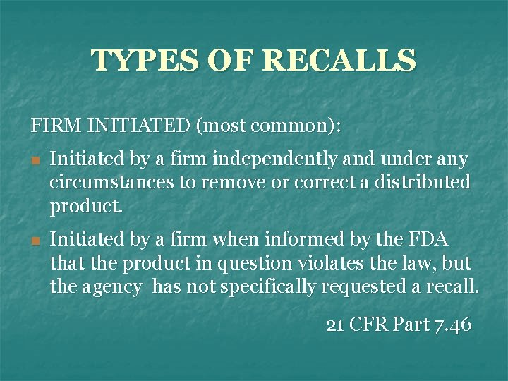 TYPES OF RECALLS FIRM INITIATED (most common): n Initiated by a firm independently and
