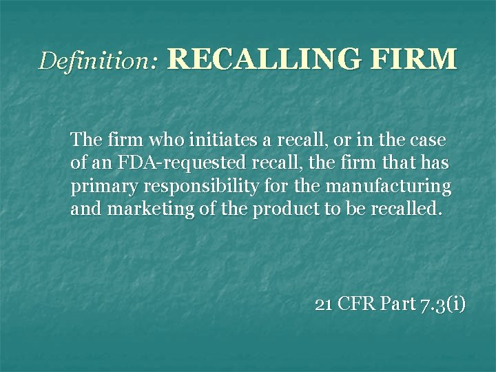 Definition: RECALLING FIRM The firm who initiates a recall, or in the case of