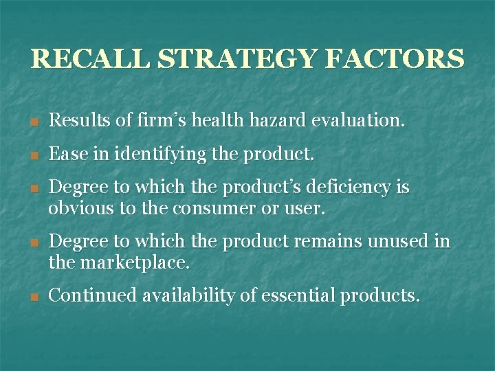 RECALL STRATEGY FACTORS n Results of firm's health hazard evaluation. n Ease in identifying