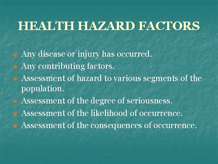 HEALTH HAZARD FACTORS n n n Any disease or injury has occurred. Any contributing
