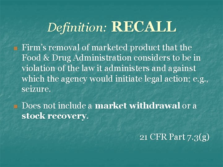 Definition: RECALL n Firm's removal of marketed product that the Food & Drug Administration