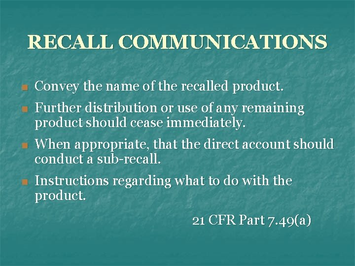 RECALL COMMUNICATIONS n Convey the name of the recalled product. n Further distribution or