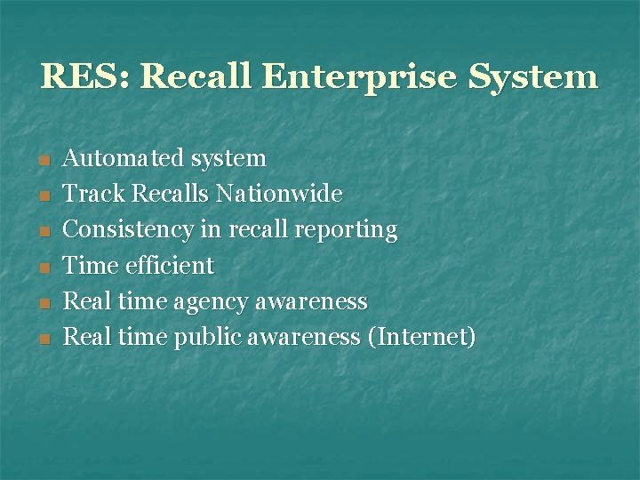 RES: Recall Enterprise System n n n Automated system Track Recalls Nationwide Consistency in