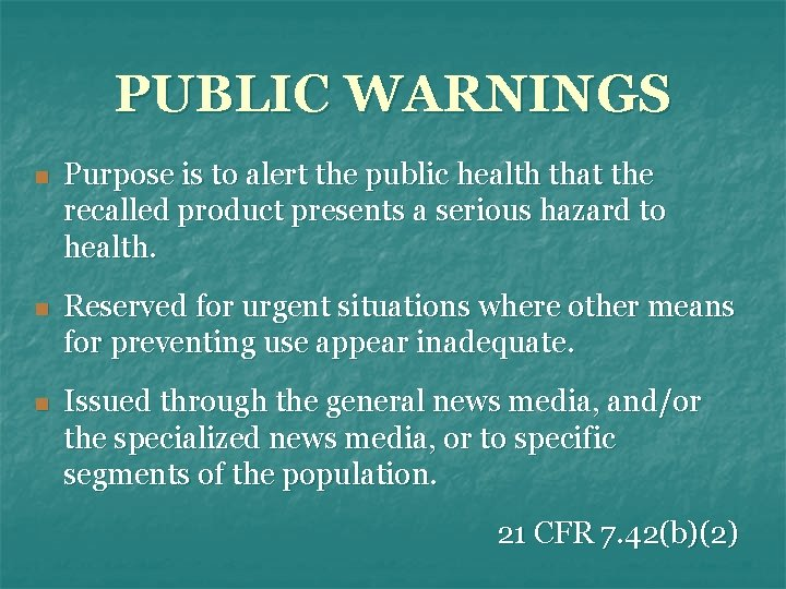 PUBLIC WARNINGS n Purpose is to alert the public health that the recalled product