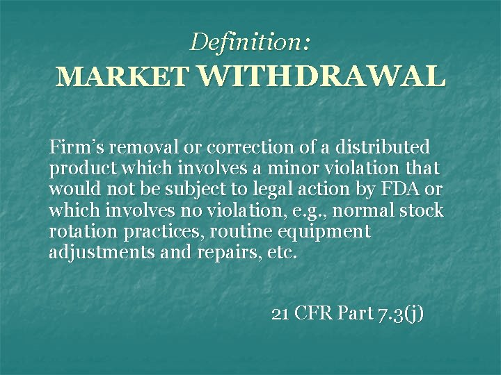 Definition: MARKET WITHDRAWAL Firm's removal or correction of a distributed product which involves a