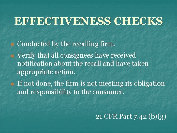 EFFECTIVENESS CHECKS n Conducted by the recalling firm. n Verify that all consignees have