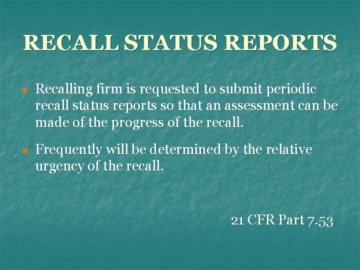 RECALL STATUS REPORTS n Recalling firm is requested to submit periodic recall status reports