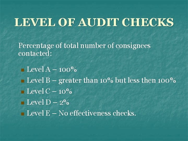 LEVEL OF AUDIT CHECKS Percentage of total number of consignees contacted: Level A –