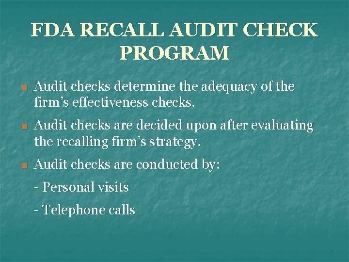 FDA RECALL AUDIT CHECK PROGRAM n Audit checks determine the adequacy of the firm's